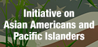 Initiative on Asian Americans and Pacific Islanders
